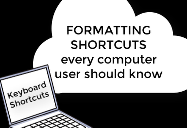 Formatting Shortcuts Every Computer User Should Know